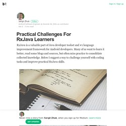 Practical Challenges For RxJava Learners – Sergii Zhuk – Medium