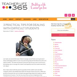 3 Practical Tips for Dealing With Difficult Students - Teacher Life 365