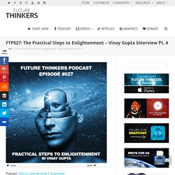 The Practical Steps to Enlightenment: Vinay Gupta Interview