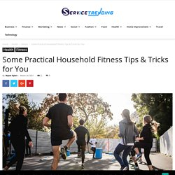 Some Practical Household Fitness Tips & Tricks for You