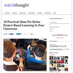 10 Practical Ideas For Better Project-Based Learning In Your Classroom