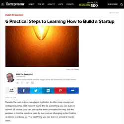 6 Practical Steps to Learning How to Build a Startup