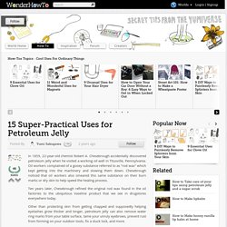 15 Super-Practical Uses for Petroleum Jelly