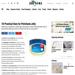 16 Practical Uses for Petroleum Jelly - What is Petroleum Jelly
