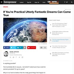If You're Practical Utterly Fantastic Dreams Can Come True