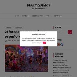 21 frases para practicar español con 'Coco' – PRACTIQUEMOS