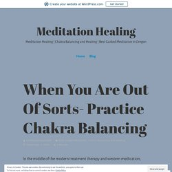 When You Are Out Of Sorts- Practice Chakra Balancing