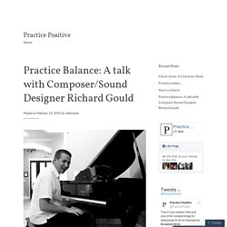 Practice Balance: A talk with Composer/Sound Designer Richard Gould – Practice Positive