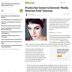 "Practice Eye Contact to Generate ""Reality Distortion Field"" Charisma"