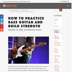 How to Practice Bass Guitar and Build Strength