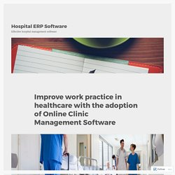 Improve work practice in healthcare with the adoption of Online Clinic Management Software – Hospital ERP Software