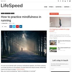 How To Practice Mindfulness In Running