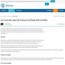 Let's Learn More about the Practice of Lip Plating With ForeTVHub