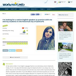 I'm looking for a native English speaker to practice with me and my students in the historical city of Şanlıurfa