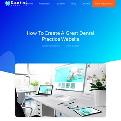 How to Create A Great Dental Practice Website