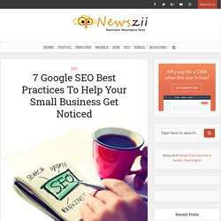 7 Google SEO Best Practices To Help Your Small Business Get Noticed