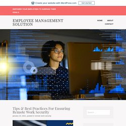 Tips & Best Practices For Ensuring Remote Work Security