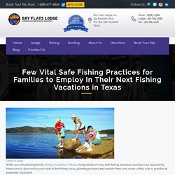 Few Vital Safe Fishing Practices for Families to Employ In Their Next Fishing Vacations in Texas - Texas Bay Fishing