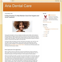 Aria Dental Care: 6 Daily Practices To Help Maintain Good Oral Hygiene and Avoid Treatment