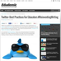 Twitter: Best Practices For Educators #ReinventingWriting