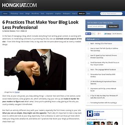 6 Practices That Make Your Blog Look Less Professional
