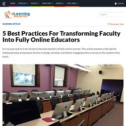 5 Best Practices For Transforming Faculty Into Fully Online Educators