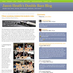 Jason Heath's Double Bass Blog » Blog Archive » Fifteen practicing mistakes that students make