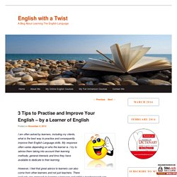 3 Tips to Practise and Improve Your English – by a Learner of English