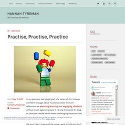 Practise, Practise, Practice – Hannah Tyreman