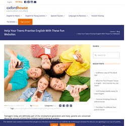 Help Your Teens Practise English With These Fun Websites
