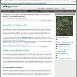 Connecting Landscapes: A Practitioner's Resource for Assessing and Planning for Habitat Connectivity // LandScope America