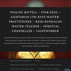Pauline Battell – Star Seed – Lightarian (TM) Rays Master-Practitioner – Reiki Kundalini Master-teacher – Spiritual Channeller – Lightworker