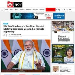 PM Modi to launch Pradhan Mantri Matsya Sampada Yojana & e-Gopala app today - eGov Magazine