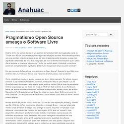 Pragmatismo Open Source ameaça o Software Livre