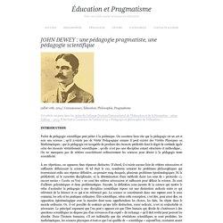 JOHN DEWEY: une pédagogie pragmatiste, une pédagogie scientifique - Éducation et Pragmatisme