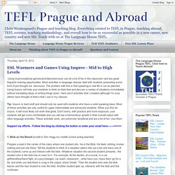 TEFL Prague and Abroad: ESL Warmers and Games Using Improv - Mid to High Levels