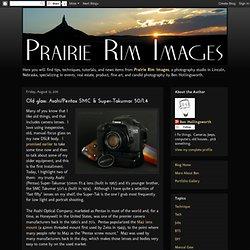 Prairie Rim Images: Old glass: Asahi/Pentax SMC & Super-Takumar 50/1.4