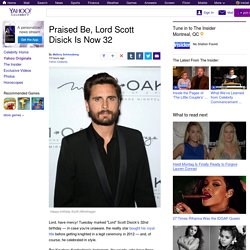 Praised Be, Lord Scott Disick Is Now 32