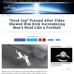 """""""Good Cop"""" Praised After Video Showed Him Kick Surrendering Man's Head Like a Football"""