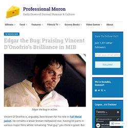 Edgar the Bug: Praising Vincent D'Onofrio's Brilliance in MIB