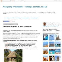 Praktyczny Przewodnik: Skansen w Krakowie na Woli Justowskiej