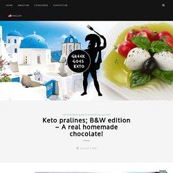 Keto pralines; B&W edition - A real homemade chocolate by Greek goes Keto