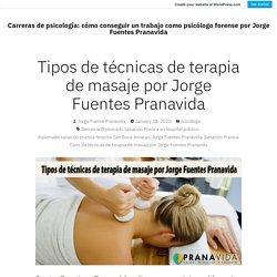 Tipos de técnicas de terapia de masaje por Jorge Fuentes Pranavida – Carreras de psicología: cómo conseguir un trabajo como psicólogo forense por Jorge Fuentes Pranavida