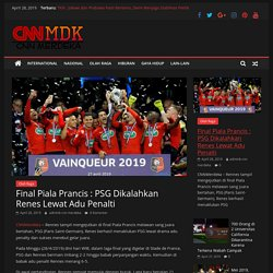 Final Piala Prancis : PSG Dikalahkan Renes Lewat Adu Penalti