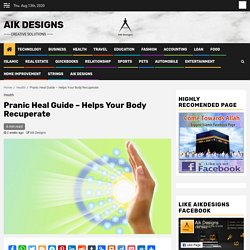 Pranic Heal Guide – Helps Your Body Recuperate - Aik Designs