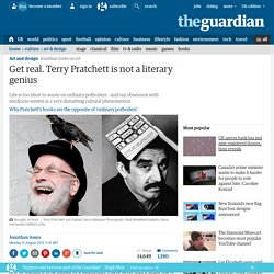 Get real. Terry Pratchett is not a literary genius