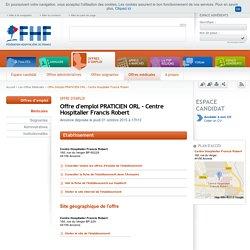Offre d'emploi PRATICIEN ORL - Centre Hospitalier Francis Robert