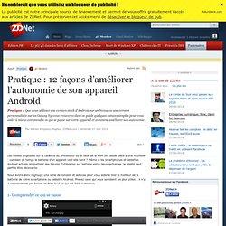 Pratique : 12 façons d'améliorer l'autonomie de son appareil Android
