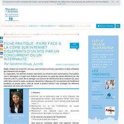 Fiche pratique : faire face à la copie sur Internet d'éléments d'un site par un concurrent ou un internaute. Par Sandrine Rouja, Juriste.