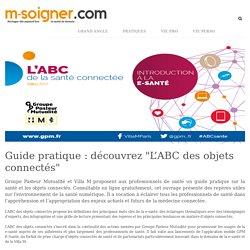 """M-Soigner - Guide pratique : découvrez """"L'ABC des objets connectés"""""""